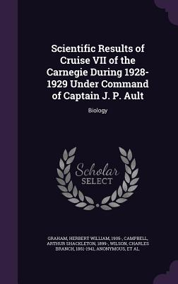 Scientific Results of Cruise VII of the Carnegie During 1928-1929 Under Command of Captain J. P. Ault: Biology - Graham, Herbert William, and Campbell, Arthur Shackleton, and Wilson, Charles Branch