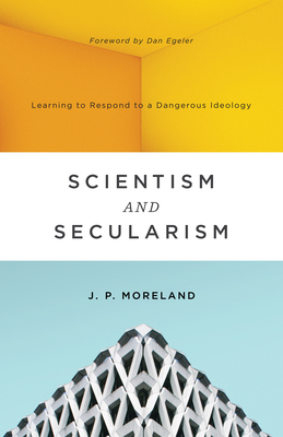 Scientism and Secularism: Learning to Respond to a Dangerous Ideology - Moreland, J P