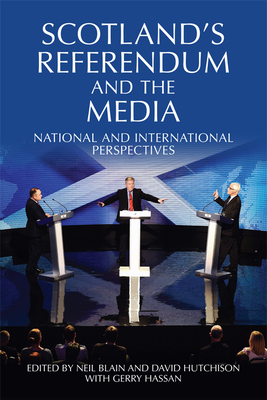 Scotland's Referendum and the Media: National and International Perspectives - Blain, Neil (Editor), and Hutchison, David (Editor), and Hassan, Gerry (Editor)