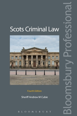 Scots Criminal Law: Fourth Edition - Cubie, Sheriff Andrew