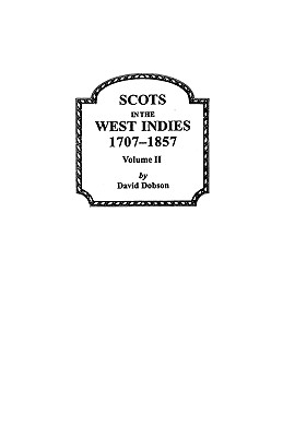 Scots in the West Indies 1707-1857 Vol 2 - Dobson, David, and Dobson, Kit