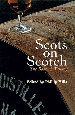 Scots on Scotch: The Book of Whisky - Hills, Philip (Editor), and Hills, Phillip (Editor)