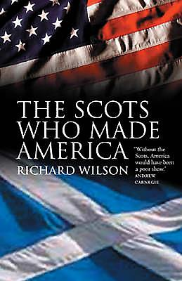Scots Who Made America - Wilson, Richard