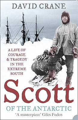 Scott of the Antarctic: A Life of Courage and Tragedy in the Extreme South - Crane, David