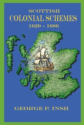 Scottish Colonial Schemes 1620-1686 - Insh, George P