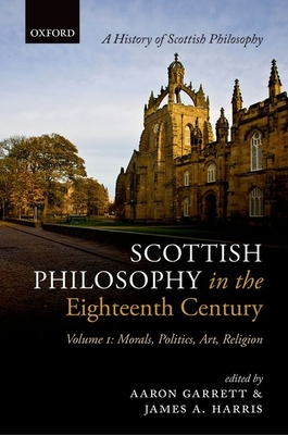 Scottish Philosophy in the Eighteenth Century, Volume I: Morals, Politics, Art, Religion - Garrett, Aaron (Editor), and Harris, James A. (Editor)