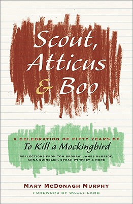 Scout, Atticus, and Boo: A Celebration of Fifty Years of to Kill a Mockingbird - McDonagh Murphy, Mary