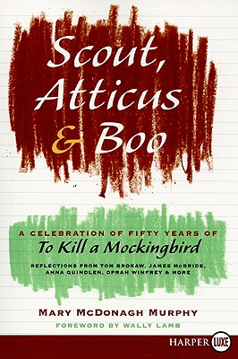 Scout, Atticus, and Boo: A Celebration of Fifty Years of to Kill a Mockingbird - McDonagh Murphy, Mary, and Lamb, Wally (Foreword by)