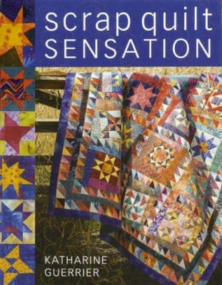 Scrap Quilt Sensation - Guerrier, Katharine