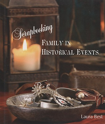 Scrapbooking Family in Historical Events - Best, Laura, M.D.