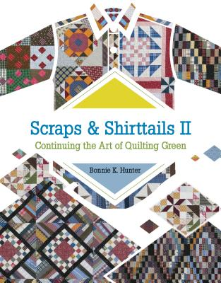 Scraps and Shirttails II: Continuing the Art of Quilting Green - Hunter, Bonnie K.