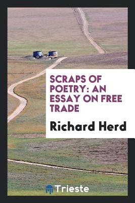 Scraps of Poetry: An Essay on Free Trade - Herd, Richard