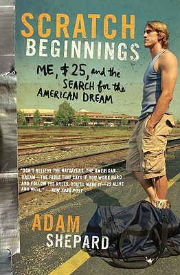 Scratch Beginnings: Me, $25, and the Search for the American Dream - Shepard, Adam W