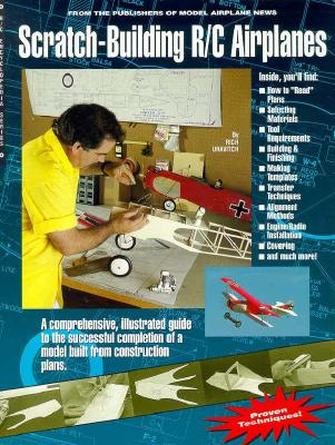 Scratch-Building R-C Airplanes - Uravitch, Rich, and Atwood, Tom (Editor)