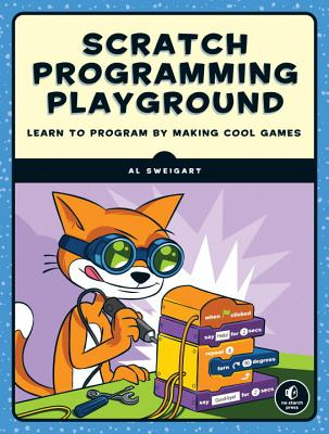 Scratch Programming Playground: Learn to Program by Making Cool Games - Sweigart, Al