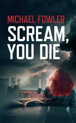 Scream, You Die - Fowler, Michael