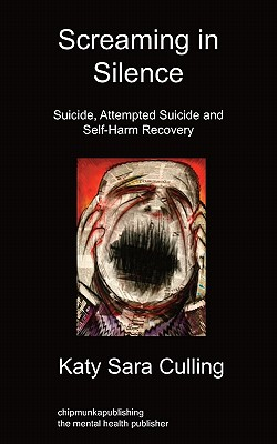 Screaming in Silence: Suicide, Attempted Suicide and Self-Harm Recovery - Culling, Katy Sara