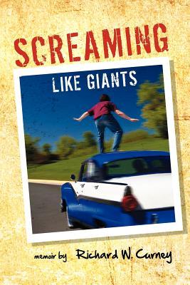Screaming Like Giants - Curney, Richard W