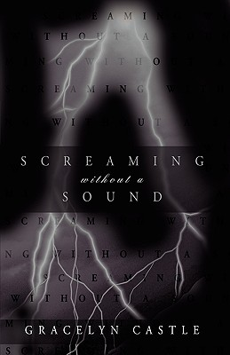 Screaming without a Sound - Gracelyn Castle