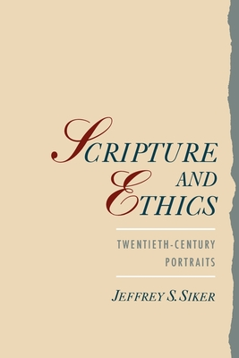 Scripture and Ethics: Twentieth-Century Portraits - Siker, Jeffrey