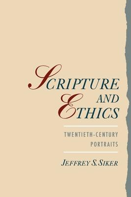 Scripture and Ethics: Twentieth-Century Portraits - Siker, Jeffrey