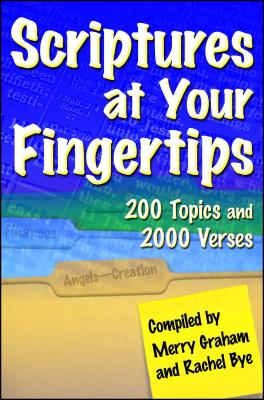 Scriptures At Your Fingertips: Wuth Over 200 Topics and 2000 Verses - Graham, Merry