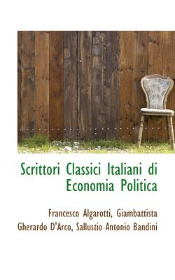 Scrittori Classici Italiani Di Economia Politica - Algarotti, Francesco