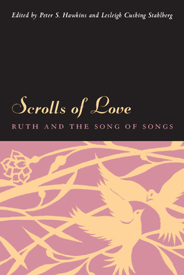 Scrolls of Love: Ruth and the Song of Songs - Hawkins, Peter S (Editor)