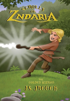 Scrolls of Zndaria: Scroll 1: The Golden Wizard - Jaeger, J S