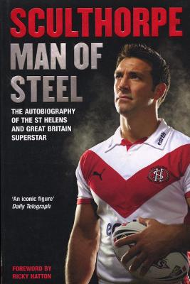 Sculthorpe: Man of Steel - Sculthorpe, Paul, and Hatton, Ricky (Foreword by)
