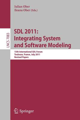 Sdl 2011: Integrating System and Software Modeling: 15th International Sdl Forum Toulouse, France, July 5-7, 2011. Revised Papers - Ober, Iulian (Editor)