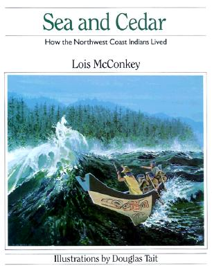 Sea and Cedar: How the Northwest Coast Indians Lived - McConkey, Lois