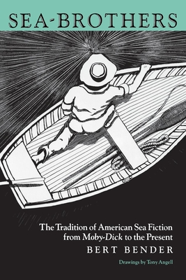 Sea-Brothers: The Tradition of American Sea Fiction from Moby-Dick to the Present - Angell, Tony, Mr. (Illustrator), and Bender, Bert