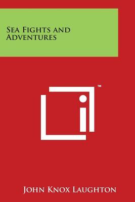 Sea Fights and Adventures - Laughton, John Knox