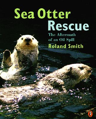 Sea Otter Rescue: The Aftermath of an Oil Spill - Smith, Roland (Photographer)