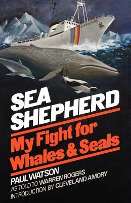 Sea Shepherd: My Fight for Whales & Seals - Watson, Paul, Dr.