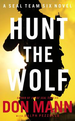 Seal Team Six: Hunt the Wolf: A Thomas Crocker Thriller - Mann, Don, and Pezzullo, Ralph