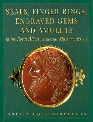 Seals, Finger Rings, Engraved Gems and Amulets in the Royal Albert Memorial Museum, Exeter - Middleton, Sheila Hoey