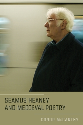 Seamus Heaney and Medieval Poetry - McCarthy, Conor, Dr.