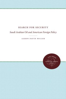 Search for Security: Saudi Arabian Oil and American Foreign Policy - Miller, Aaron David