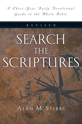 Search the Scriptures: A Three-Year Daily Devotional Guide to the Whole Bible - Stibbs, Alan M (Editor)