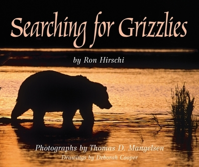 Searching for Grizzlies - Hirschi, Ron, and Mangelsen, Thomas D (Photographer)