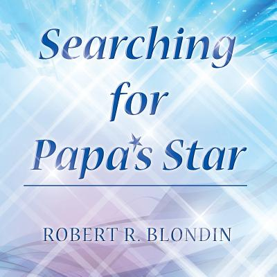Searching for Papa's Star - Blondin, Robert R
