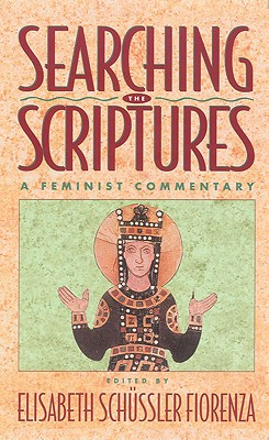 Searching the Scriptures, Vol. 2: A Feminist Commentary - Florenza, Elisabeth Schossler, and Fiorenza, Elisabeth, and Schussler-Fiorenza, Elisabeth (Editor)