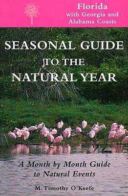 Seas. Gde.-Florida: A Month-By-Month Guide to Natural Events - O'Keefe, M Timothy, PH.D.