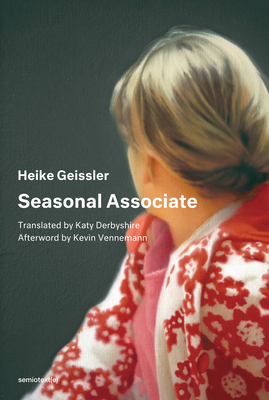 Seasonal Associate - Geissler, Heike, and Vennemann, Kevin (Afterword by), and Derbyshire, Katy (Translated by)