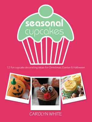 Seasonal Cupcakes: 12 fun cupcake decorating ideas for Christmas, Easter & Halloween - White, Carolyn