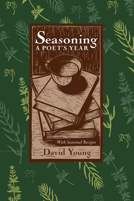 Seasoning: A Poets Year, with Seasonal Recipes - Young, David