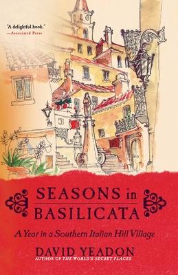 Seasons in Basilicata: A Year in a Southern Italian Hill Village - Yeadon, David