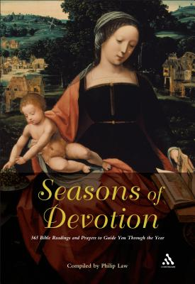 Seasons of Devotion: 365 Bible Readings and Prayers to Guide You Through the Year - Law, Philip